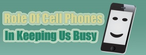 Role-Of-Cell-Phones-In-Keeping-Us-Busy.